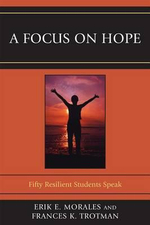A Focus on Hope : Fifty Resilient Students Speak - Erik E. Morales