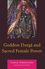 Goddess Durga and Sacred Female Power - Laura Amazzone