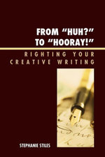 From 'Huh?' to 'Hurray!' : Righting Your Creative Writing - Stephanie Stiles
