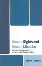 Human Rights and Human Liberties : A Radical Reconsideration of the American Political Tradition - Tibor R. Machan