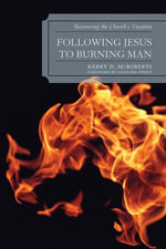 Following Jesus to Burning Man : Recovering the Church's Vocation - Kerry D. McRoberts