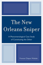The New Orleans Sniper : A Phenomenological Case Study of Constituting the Other - Frances Chaput Waksler