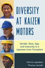 Diversity at Kaizen Motors : Gender, Race, Age and Insecurity in a Japanese Auto Transplant - Darina Lepadatu