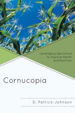 Cornucopia : Understanding Health through Understanding Agriculture - D. Patrick Johnson
