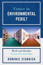 Venice in Environmental Peril? : Myth and Reality - Dominic Standish
