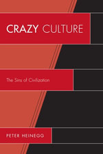 Crazy Culture : The Sins of Civilization - Peter Heinegg