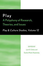 Play : A Polyphony of Research, Theories, and Issues - Lynn E. Cohen
