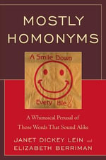 Mostly Homonyms : A Whimsical Perusal of those Words that Sound Alike - Janet Dickey Lein
