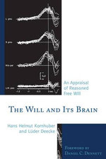 The Will and Its Brain : An Appraisal of Reasoned Free Will - Hans Helmut Kornhuber