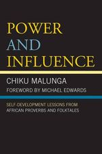 Power and Influence : Self-development Lessons from African Proverbs and Folktales - Chiku Malunga