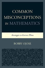 Common Misconceptions in Mathematics : Strategies to Correct Them - Bobby Ojose
