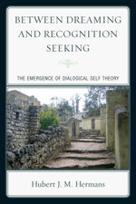 Between Dreaming and Recognition Seeking : The Emergence of Dialogical Self Theory - Hubert J. M. Hermans