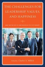 The Challenges for Leadership, Values, and Happiness : What Are the Keys to Your Success in the 21st Century?