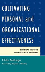 Cultivating Personal and Organizational Effectiveness : Spiritual Insights from African Proverbs - Chiku Malunga
