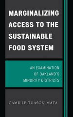 Marginalizing Access to the Sustainable Food System : An Examination of Oakland's Minority Districts - Camille Tuason Mata