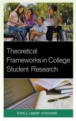 Theoretical Frameworks in College Student Research : Mandated by the People, Skewed by Politicians and ... - Terrell Lamont Strayhorn