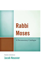 Rabbi Moses : A Documentary Catalogue - Jacob Neusner