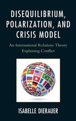 Disequilibrium, Polarization, and Crisis Model : An International Relations Theory Explaining Conflict - Isabelle Dierauer