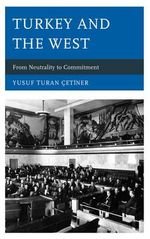 Turkey and the West : From Neutrality to Commitment - Yusuf Turan Cetiner