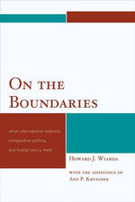 On the Boundaries : When International Relations, Comparative Politics, and Foreign Policy Meet - Howard J. Wiarda