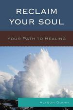 Reclaim Your Soul : Your Path to Healing - Alyson Quinn