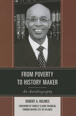 From Poverty to History Maker : An Autobiography - Robert A. Holmes