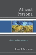 Atheist Persona : Causes and Consequences - John J. Pasquini