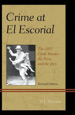 Crime At El Escorial : The 1892 Child Murder, the Press, and the Jury - D.J. Walker