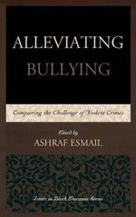 Alleviating Bullying : Conquering the Challenge of Violent Crimes