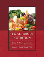 It's All About Nutrition : Saving the Health of Americans - David Bissonnette