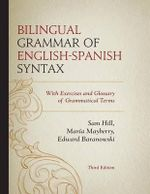 Bilingual Grammar of English-Spanish Syntax : With Exercises and a Glossary of Grammatical Terms - Sam Hill