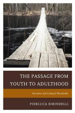 The Passage from Youth to Adulthood : Narrative and Cultural Thresholds - Pierluca Birindelli