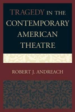 Tragedy in the Contemporary American Theatre - Robert J. Andreach