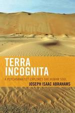 Terra Incognita : A Psychoanalyst Explores the Human Soul - Joseph Isaac Abrahams