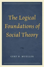 The Logical Foundations of Social Theory - Gert H. Mueller
