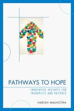 Pathways to Hope : Innovative Insights for Therapists and Patients - Harish Malhotra