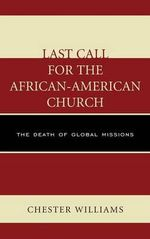 Last Call for the African-American Church : The Death of Global Missions - Chester Williams