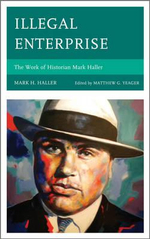 Illegal Enterprise : The Work of Historian Mark Haller - Mark H. Haller