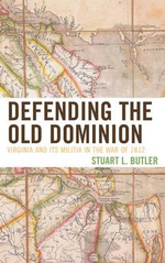 Defending the Old Dominion : Virginia and its Militia in the War of 1812 - Stuart L. Butler