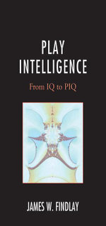 Play Intelligence : From IQ to PIQ - James W. Findlay