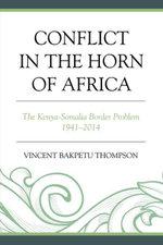 Conflict in the Horn of Africa : The Kenya-Somalia Border Problem 1941-2014 - Vincent Bakpetu Thompson