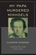 My Papa Murdered Mikhoels - Vladimir Gusarov