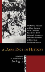 A Dark Page in History : The Nanjing Massacre and Post-Massacre Social Conditions Recorded in British Diplomatic Dispatches, Admiralty Documents, and U.S. Naval Intelligence Reports