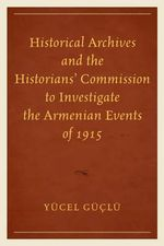 Historical Archives and the Historians' Commission to Investigate the Armenian Events of 1915 - Yucel Guclu