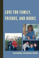 Love for Family, Friends, and Books - Aleksandra Ziolkowska-Boehm