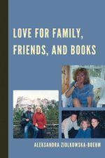 Love for Family, Friends, and Books - Aleksandra Ziolkowska-Boehm