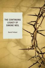 The Continuing Legacy of Simone Weil - David Pollard