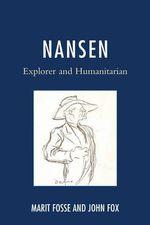 Nansen : Explorer and Humanitarian - Marit Fosse