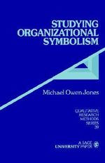 Studying Organizational Symbolism : What, How, Why? - Michael Owen Jones
