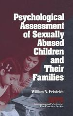 Psychological Assessment of Sexually Abused Children and Their Families : Ability, Achievement, and Behavior in Children - William N. Friedrich